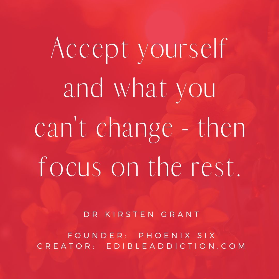 Accept yourself and what you can't change - then focus on the rest